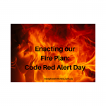 Enacting Our Fire Plan: Code Red Day