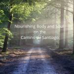 Nourishing Body and Soul on the Camino de Santiago